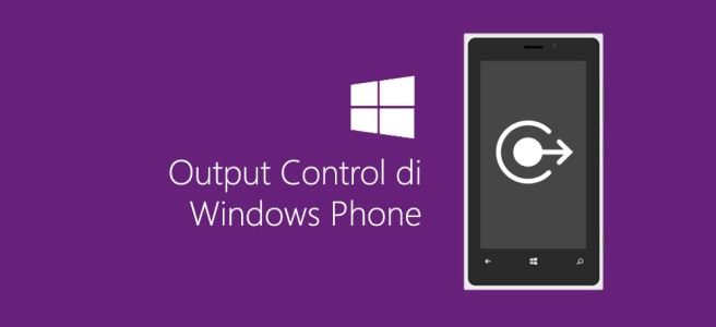 Output Control di Windows Phone