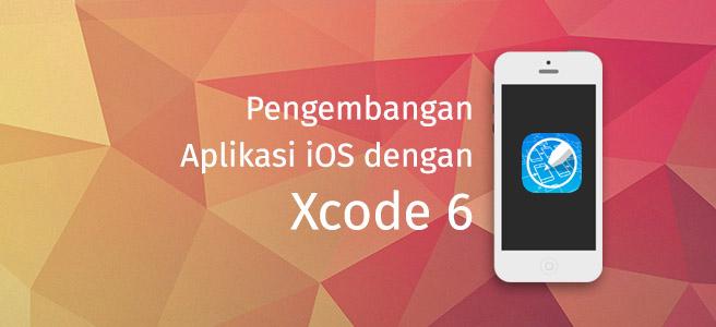 Pengembangan Aplikasi iOS dengan Xcode 6