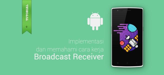 Apa itu Broadcast Receiver